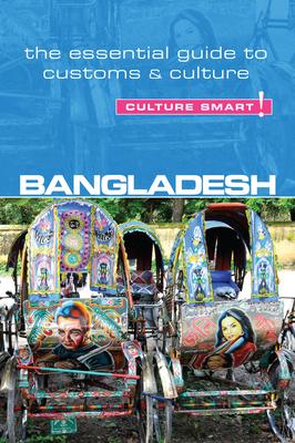 Bangladesh - Culture Smart!: The Essential Guide to Customs & Culture - Rahman, Urmi