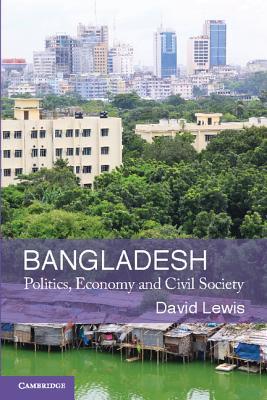 Bangladesh: Politics, Economy and Civil Society - Lewis, David