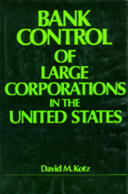 Bank Control of Large Corporations in the United States - Kotz, David M