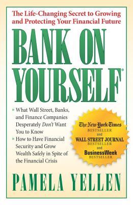 Bank on Yourself: The Life-Changing Secret to Growing and Protecting Your Financial Future - Yellen, Pamela G