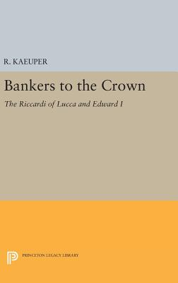 Bankers to the Crown: The Riccardi of Lucca and Edward I - Kaeuper, Richard W.
