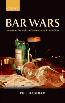 Bar Wars: Contesting the Night in Contemporary British Cities - Hadfield, Philip M