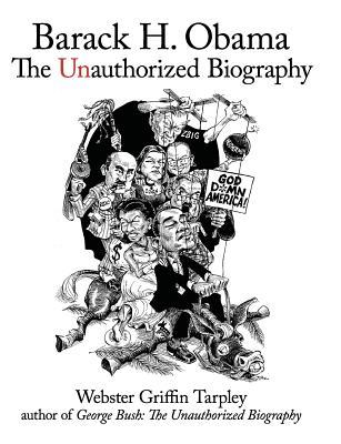 Barack H. Obama: The Unauthorized Biography - Tarpley, Webster