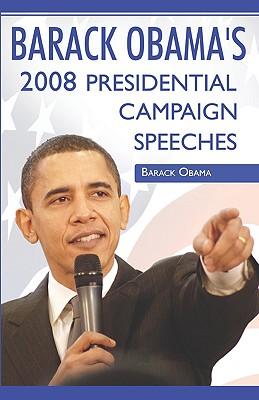 Barack Obama: 2008 Presidential Campaign Speeches by Barack Obama - Obama, Barack