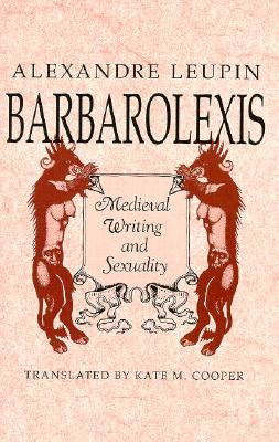 Barbarolexis: Medieval Writing and Sexuality - Leupin, Alexandre