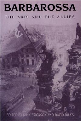 Barbarossa: The Axis and the Allies - Erickson, John (Editor), and Dilks, David (Editor)