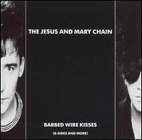 Barbed Wire Kisses - The Jesus and Mary Chain