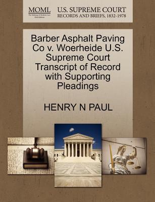 Barber Asphalt Paving Co V. Woerheide U.S. Supreme Court Transcript of Record with Supporting Pleadings - Paul, Henry N