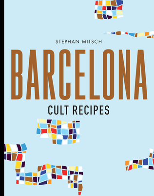 Barcelona Cult Recipes - Mitsch, Stephan