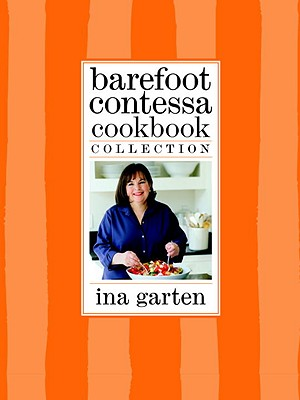 Barefoot Contessa Cookbook Collection: The Barefoot Contessa Cookbook, Barefoot Contessa Parties!, and Barefoot Contessa Family Style - Garten, Ina