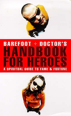 Barefoot Doctor's Handbook for Heroes: Spiritual Guide to Fame and Fortune - The Barefoot Doctor