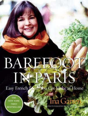 Barefoot in Paris: Easy French Food You Can Make at Home - Garten, Ina