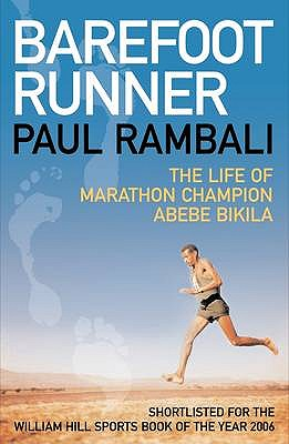 Barefoot Runner: The Life of Marathon Champion Abebe Bikila - Rambali, Paul