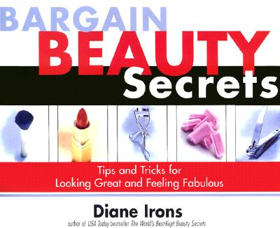 Bargain Beauty Secrets: Tips and Tricks for Looking Great and Feeling Fabulous - Irons, Diane