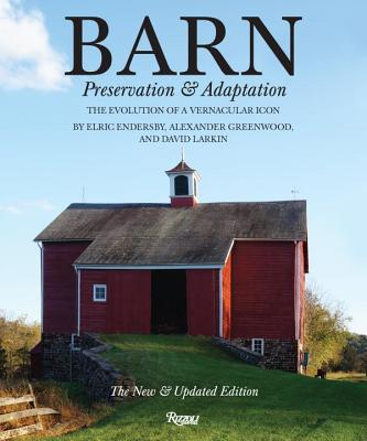 Barn: Preservation and Adaptation, the Evolution of a Vernacular Icon - Greenwood, Alexander, and Endersby, Elric, and Larkin, David