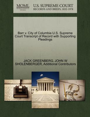 Barr V. City of Columbia U.S. Supreme Court Transcript of Record with Supporting Pleadings - Greenberg, Jack, and Sholenberger, John W, and Additional Contributors