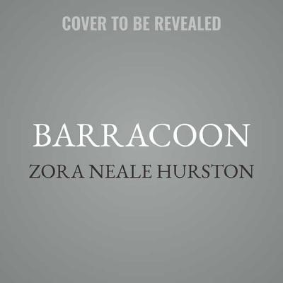 Barracoon Lib/E: The Story of the Last \Black Cargo\ - Hurston, Zora Neale, and Plant, Deborah G (Editor), and Miles, Robin (Read by)