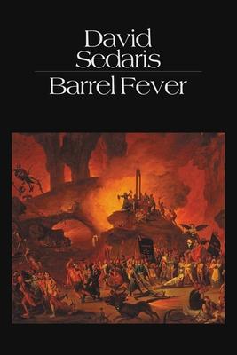 Barrel Fever: Stories and Essays - Sedaris, David
