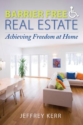 Barrier Free Real Estate - Achieving Freedom at Home - Kerr, Jeffrey