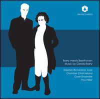 Barry Meets Beethoven: Music by Gerald Barry - Andrew Crowley (trumpet); Ates Kirkan (bassoon); Bernie Balfe (clarinet); Cliodhna Ryan (violin); Crash Ensemble;...