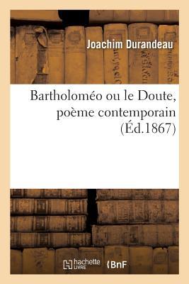 Bartholom?o Ou Le Doute, Po?me Contemporain - Durandeau-J