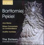 "Bartlomiej Pekiel: Ave Maria; Missa Concertata ""La Lombardesca""; Audiete mortales"