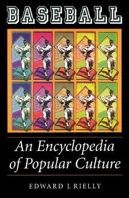 Baseball: An Encyclopedia of Popular Culture - Rielly, Edward J