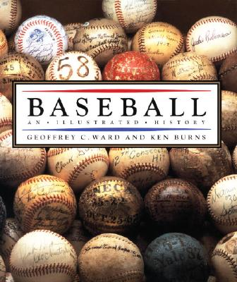 Baseball: An Illustrated History - Ward, Geoffrey C, and Burns, Ken