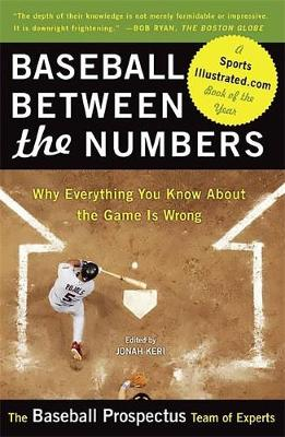 Baseball Between the Numbers: Why Everything You Know about the Game Is Wrong - Keri, Jonah, and Baseball Prospectus