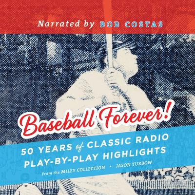 Baseball Forever!: 50 Years of Classic Radio Play-By-Play Highlights from the Miley Collection - Turbow, Jason, and Miley, John, and Costas, Bob (Read by)