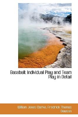Baseball: Individual Play and Team Play in Detail - Clarke, William Jones