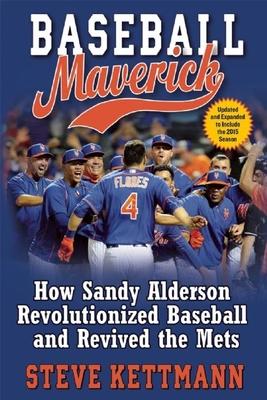 Baseball Maverick: How Sandy Alderson Revolutionized Baseball and Revived the Mets - Kettmann, Steve