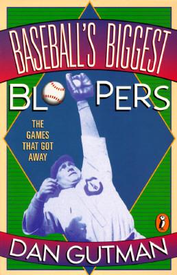 Baseball's Biggest Bloopers: The Games That Got Away - Gutman, Dan