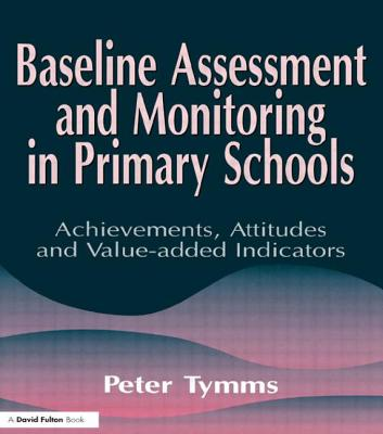 Baseline Assessment and Monitoring in Primary Schools - Tymms, Peter, Professor