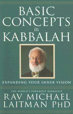 Basic Concepts in Kabbalah - Laitman, Rav Michael, PhD