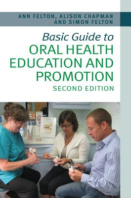 Basic Guide to Oral Health Education and Promotion 2E - Felton, Simon, and Chapman, Alison