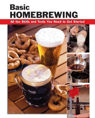 Basic Homebrewing: All the Skills and Tools You Need to Get Started - Tibbets, Stacy (Editor), and Collins, James (Photographer), and Parker, Jim, Dr. (Consultant editor)
