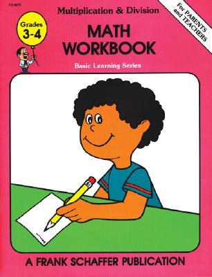 Basic Learning Series Multiplication & Division, Grades 3-4: Math Workbook - Schaffer, Frank, and Opie, Brenda, and McAvinn, Douglas