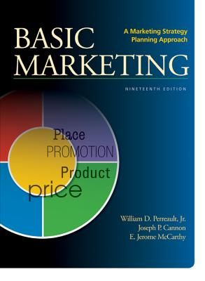 Basic Marketing: A Marketing Strategy Planning Approach - Perreault Jr., William D., and Cannon, Joseph P., and McCarthy, E. Jerome