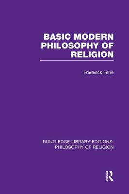 Basic Modern Philosophy of Religion - Ferre, Frederick