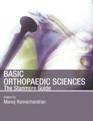 Basic Orthopaedic Sciences: The Stanmore Guide - Ramachandran, Manoj
