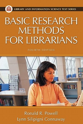 Basic Research Methods for Librarians Fourth Edition - Powell, Ronald R, and Connaway, Lynn Silipigni