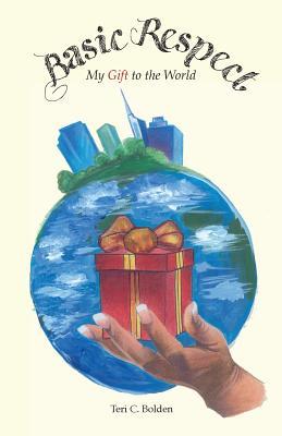 Basic Respect: My Gift to the World - Bolden, Teri