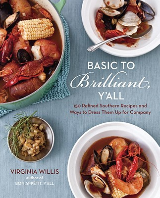 Basic to Brilliant, Y'all: 150 Refined Southern Recipes and Ways to Dress Them Up for Company - Willis, Virginia, and Willan, Anne (Foreword by)