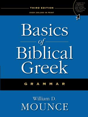 Basics of Biblical Greek Grammar - Mounce, William D, PH.D.