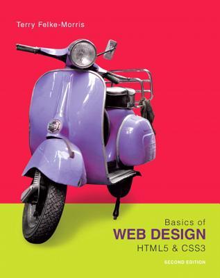 Basics of Web Design: HTML5 & CSS3 - Felke-Morris, Terry