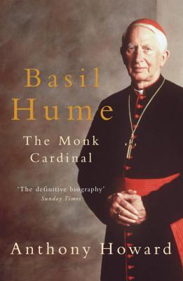 Basil Hume: The Monk Cardinal - Howard, Anthony