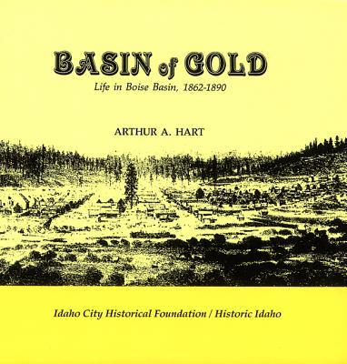 Basin of Gold: Life in Boise Basin, 1862-1890 - Hart, Arthur A