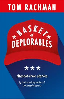 Basket of Deplorables: Shortlisted for the Edge Hill Prize - Rachman, Tom