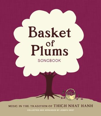 Basket of Plums Songbook: Music in the Tradition of Thich Nhat Hanh - Emet, Joseph (Compiled by), and Nhat Hanh, Thich (Foreword by)